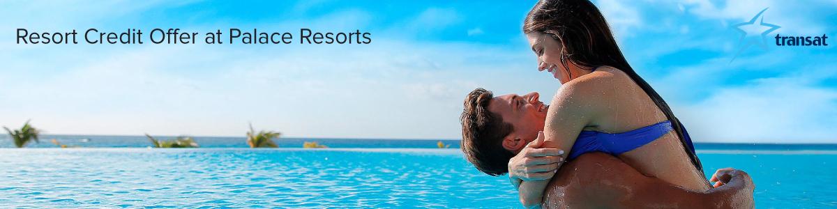 $1,500 USD Resort Credit Offer at Palace Resorts
